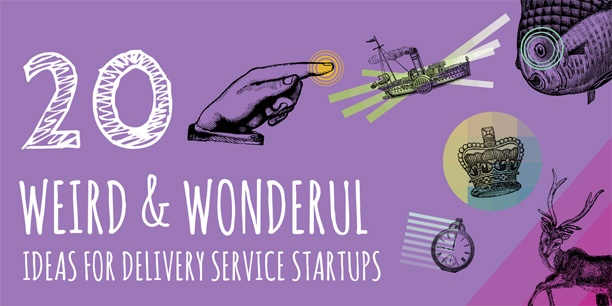 weird & wonderful Ideas for delivery startups